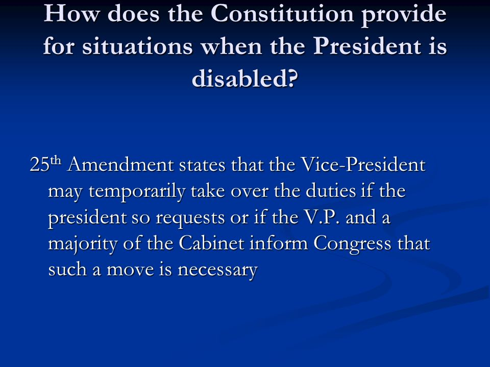 How does the Constitution provide for situations when the President is disabled