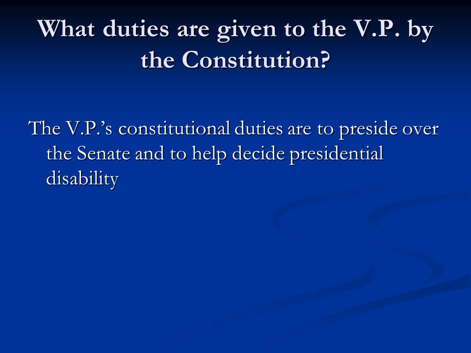 What duties are given to the V.P. by the Constitution
