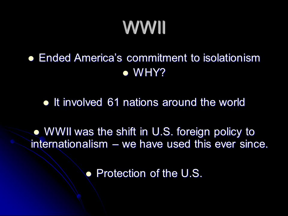 WWII Ended America's commitment to isolationism WHY