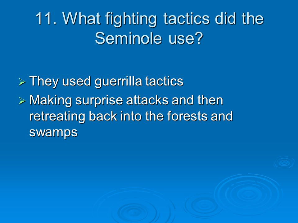 11. What fighting tactics did the Seminole use