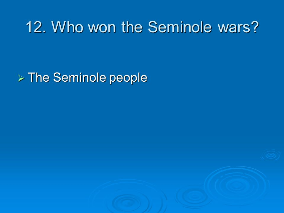 12. Who won the Seminole wars