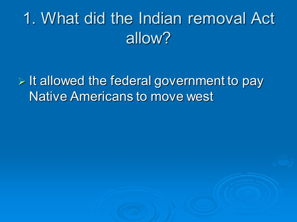 1. What did the Indian removal Act allow