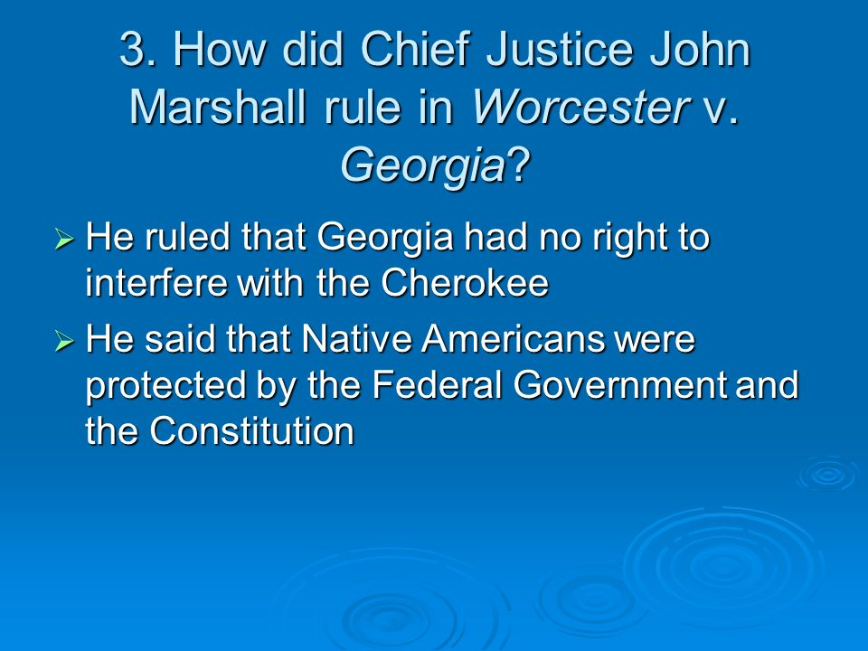 3. How did Chief Justice John Marshall rule in Worcester v. Georgia