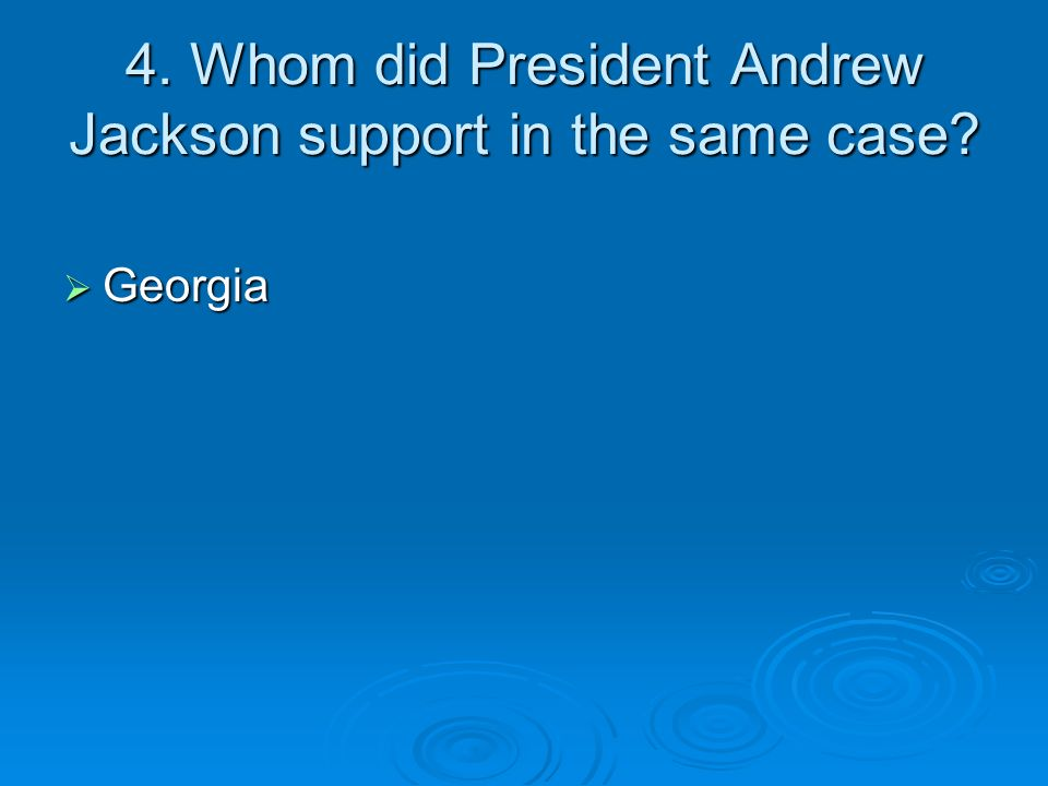 4. Whom did President Andrew Jackson support in the same case