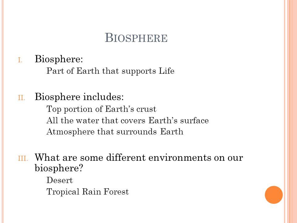 Biosphere Biosphere: Biosphere includes: