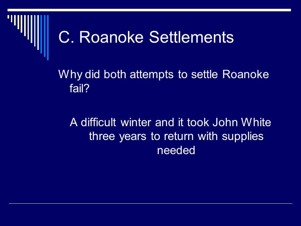 C. Roanoke Settlements Why did both attempts to settle Roanoke fail