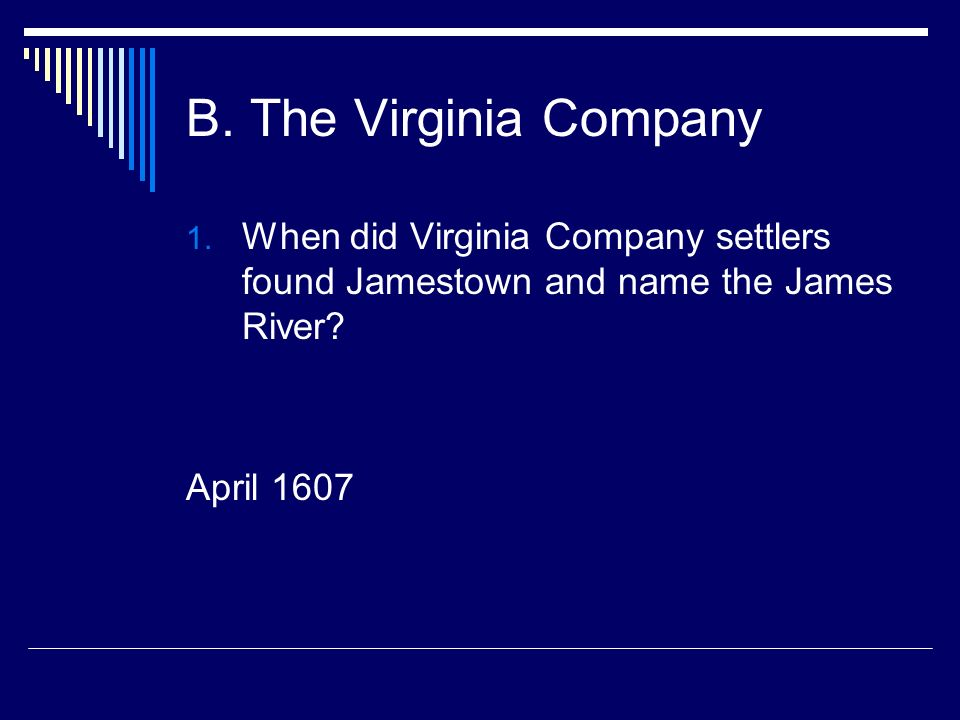 B. The Virginia Company When did Virginia Company settlers found Jamestown and name the James River