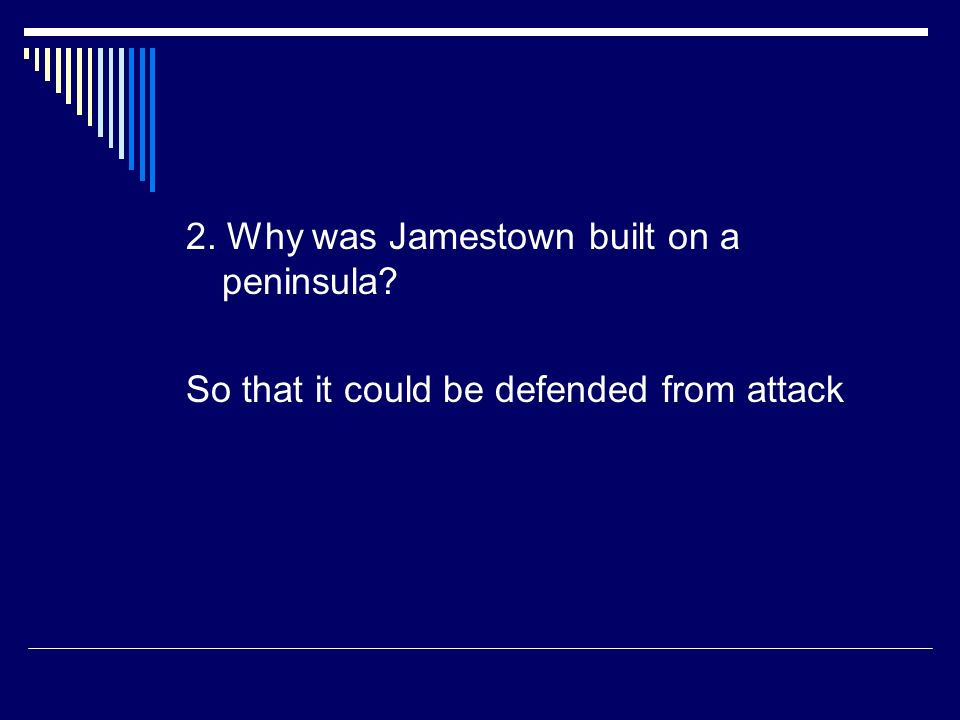 2. Why was Jamestown built on a peninsula