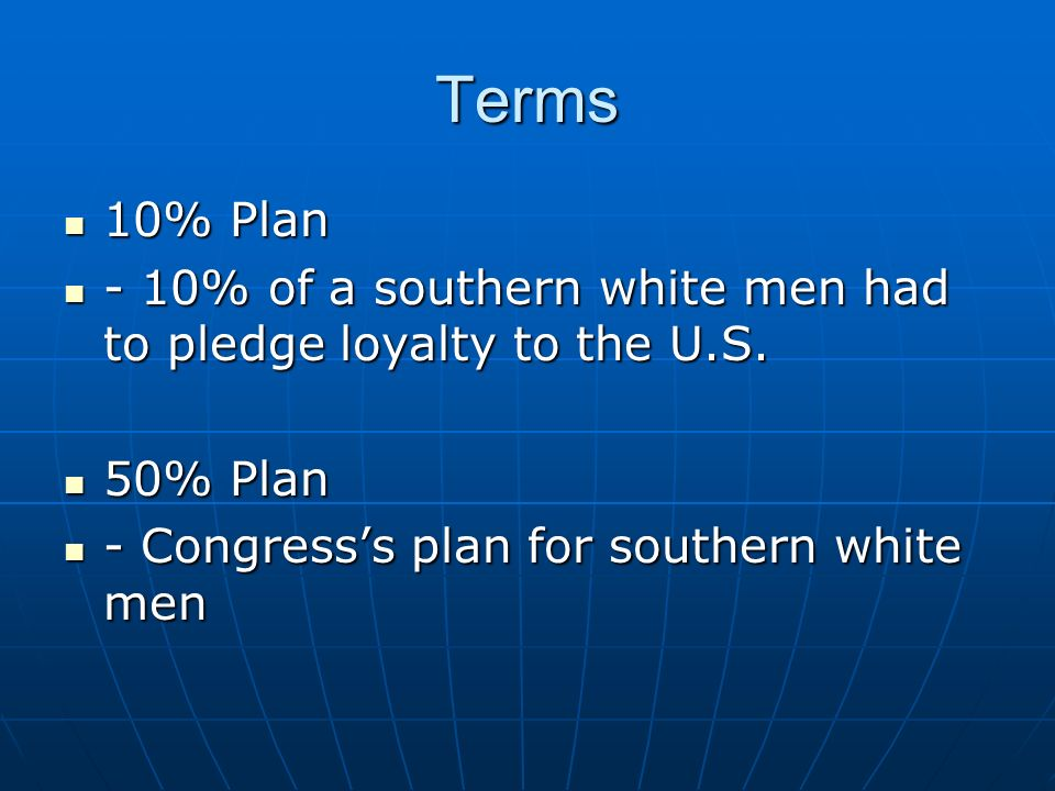 Terms 10% Plan. - 10% of a southern white men had to pledge loyalty to the U.S.
