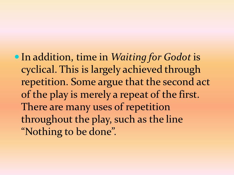 repetition in waiting for godot The essence of language in samuel beckett's waiting for godot here are some examples of the repetition in waiting for godot 1 'unless they.
