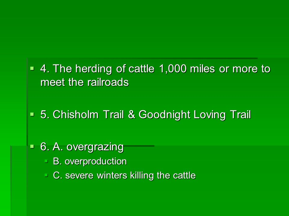 4. The herding of cattle 1,000 miles or more to meet the railroads