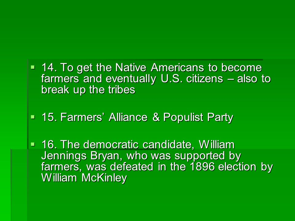 14. To get the Native Americans to become farmers and eventually U. S