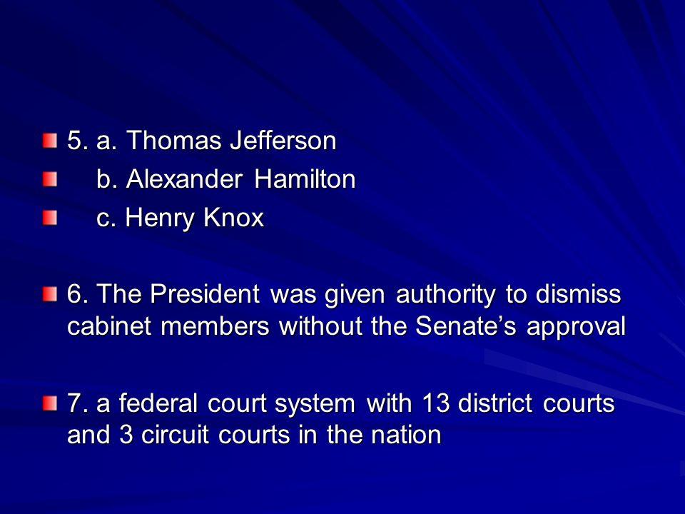 5. a. Thomas Jefferson b. Alexander Hamilton. c. Henry Knox.