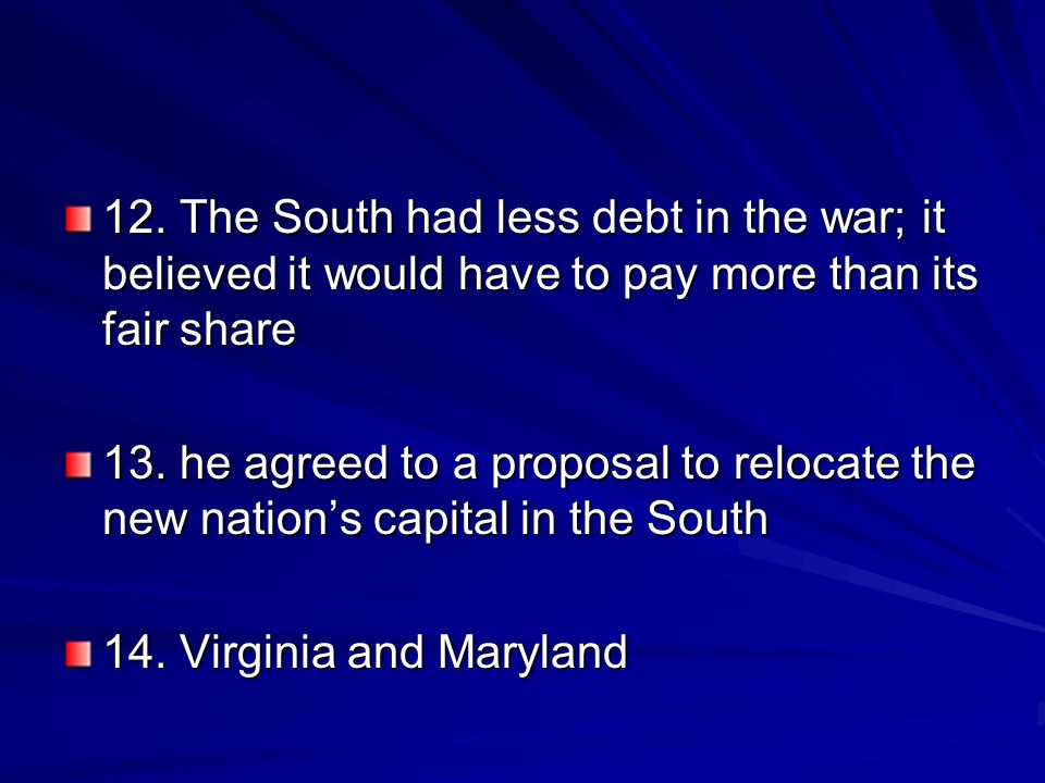 12. The South had less debt in the war; it believed it would have to pay more than its fair share