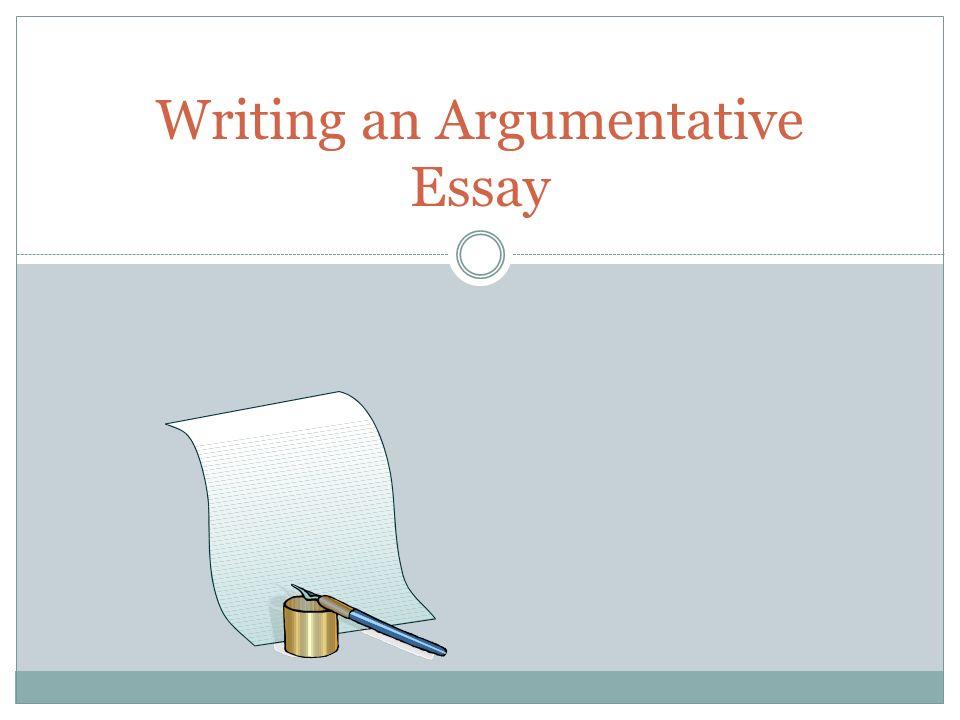 writing an argumentative essay ppt 1 writing an argumentative essay