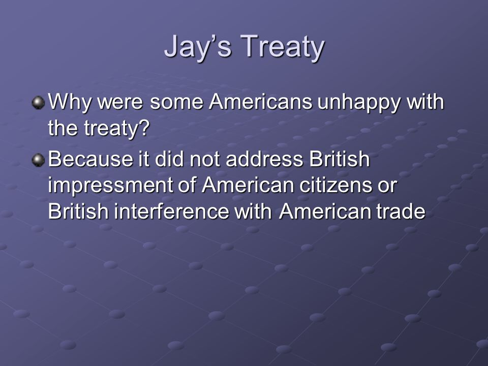 Jay's Treaty Why were some Americans unhappy with the treaty