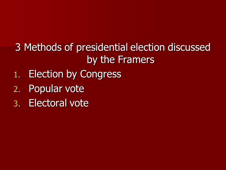 3 Methods of presidential election discussed by the Framers