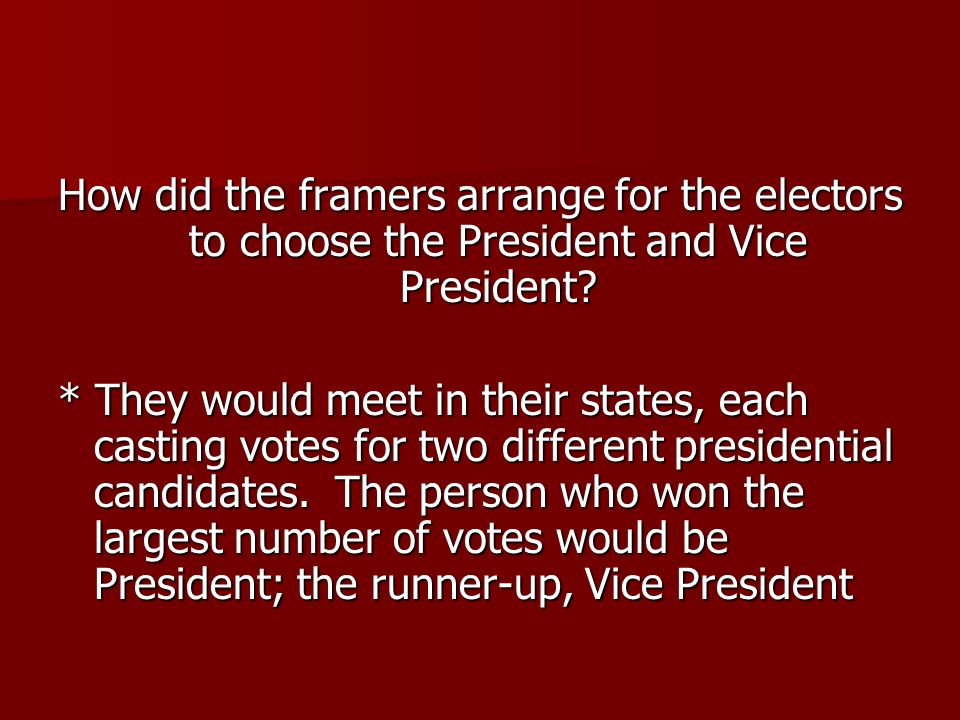 How did the framers arrange for the electors to choose the President and Vice President