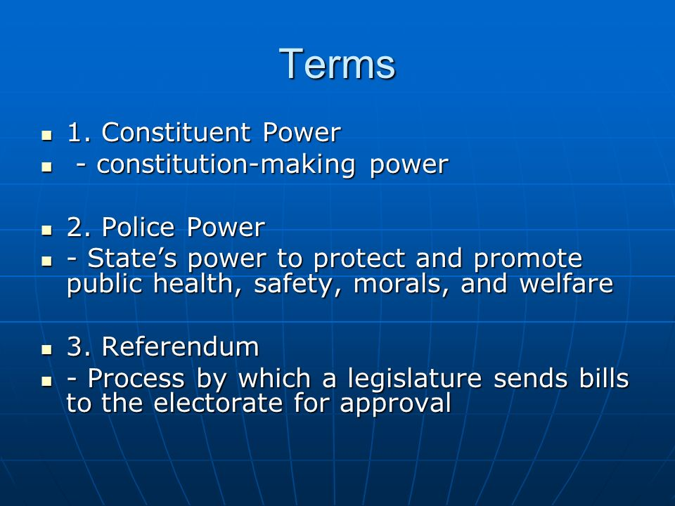 Terms 1. Constituent Power - constitution-making power 2. Police Power