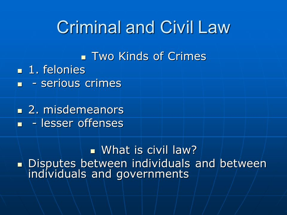 Criminal and Civil Law Two Kinds of Crimes 1. felonies
