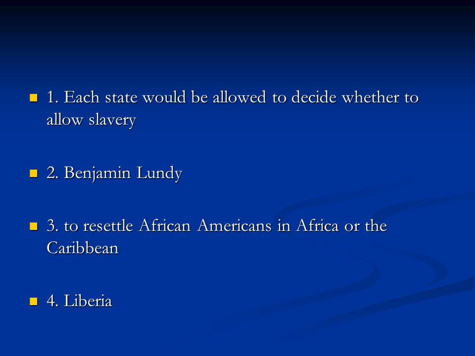 1. Each state would be allowed to decide whether to allow slavery