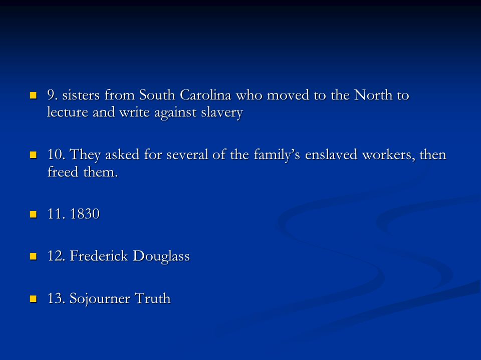 9. sisters from South Carolina who moved to the North to lecture and write against slavery