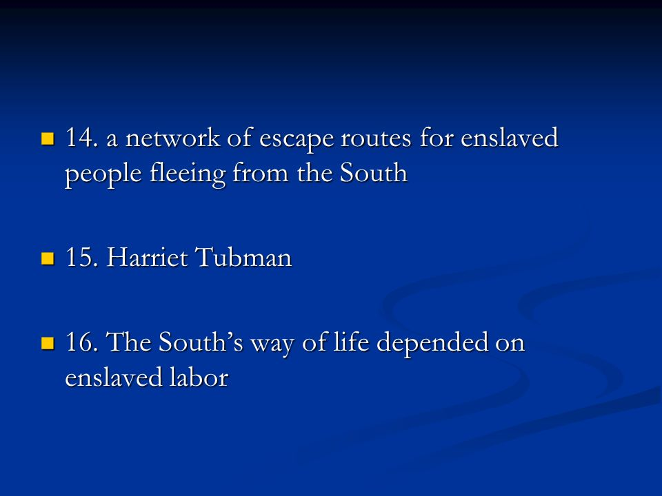 14. a network of escape routes for enslaved people fleeing from the South