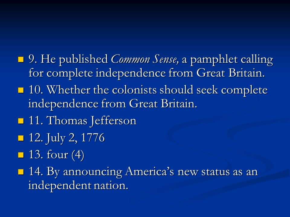 9. He published Common Sense, a pamphlet calling for complete independence from Great Britain.