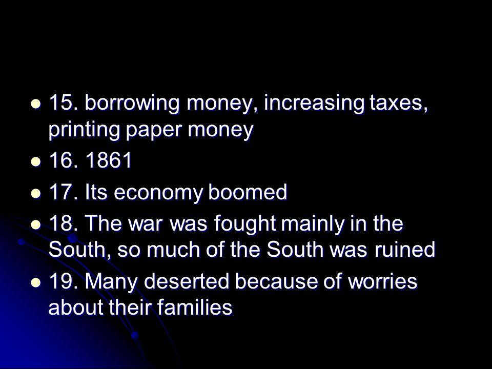 15. borrowing money, increasing taxes, printing paper money