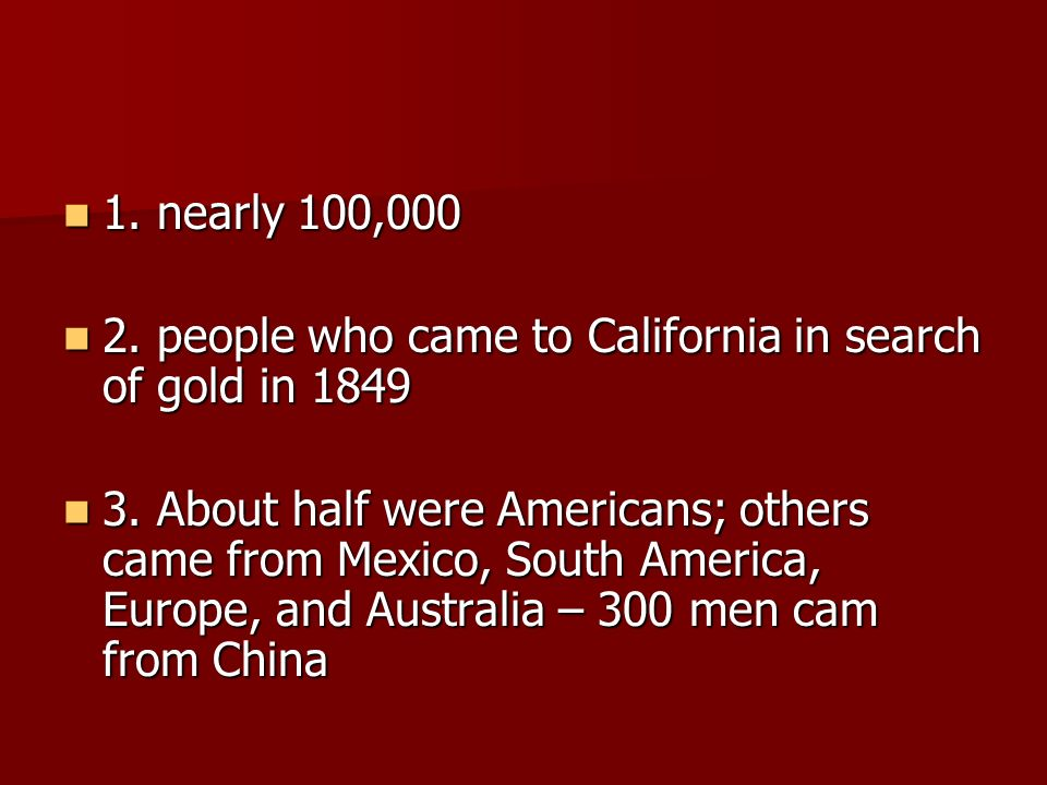 1. nearly 100,000 2. people who came to California in search of gold in 1849.