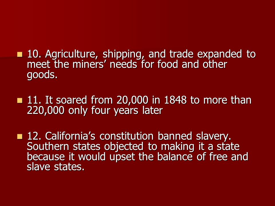 10. Agriculture, shipping, and trade expanded to meet the miners' needs for food and other goods.