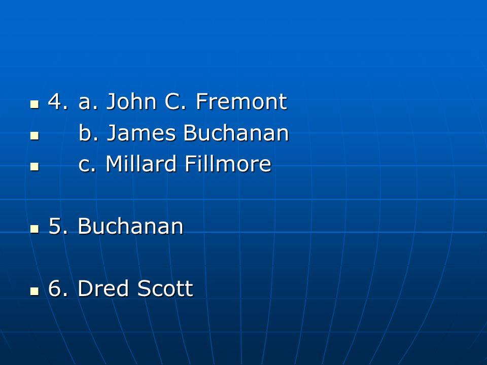 4. a. John C. Fremont b. James Buchanan c. Millard Fillmore 5. Buchanan 6. Dred Scott