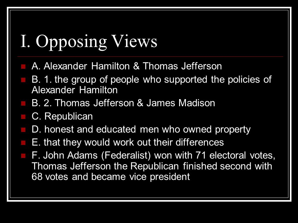 I. Opposing Views A. Alexander Hamilton & Thomas Jefferson