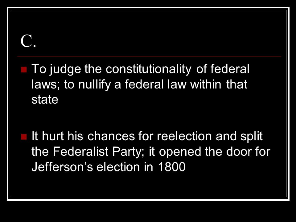 C. To judge the constitutionality of federal laws; to nullify a federal law within that state.