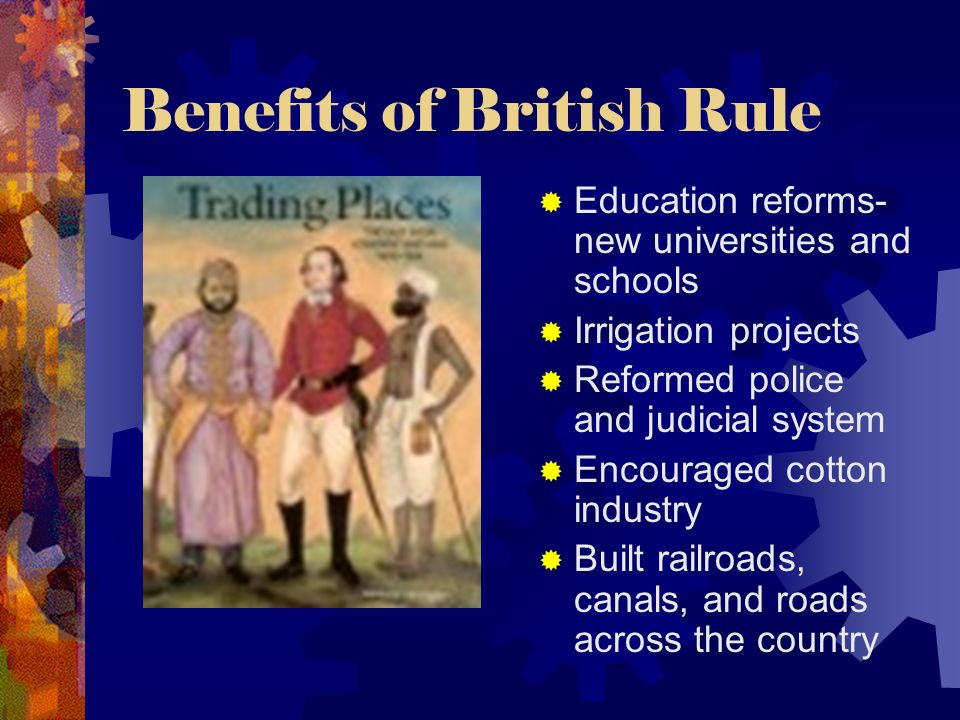 the benefits of british rule Chapter 21 section 3: british rule in the two major religions in india at the outset of british rule which of the following was a benefit of british rule.
