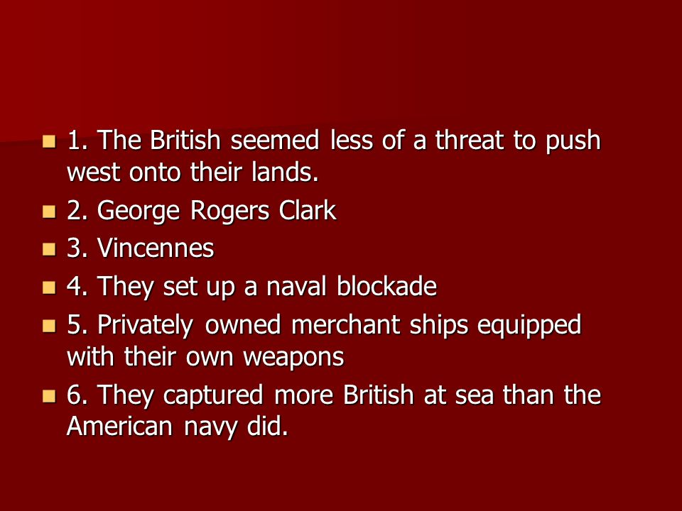 1. The British seemed less of a threat to push west onto their lands.