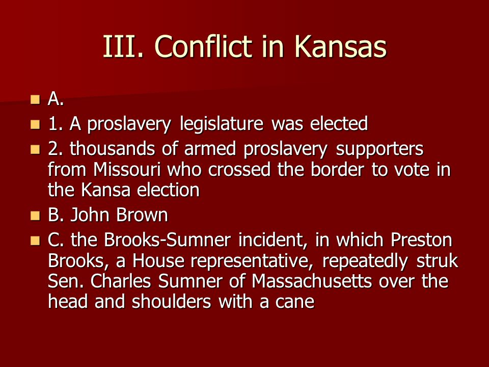 III. Conflict in Kansas A. 1. A proslavery legislature was elected