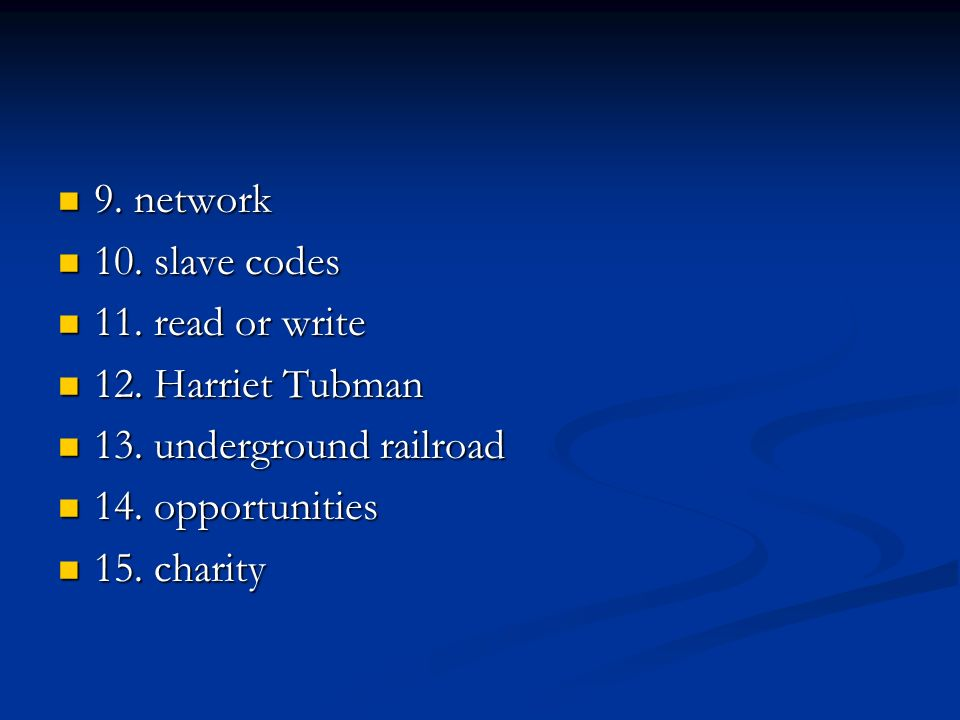 9. network 10. slave codes. 11. read or write. 12. Harriet Tubman. 13. underground railroad. 14. opportunities.