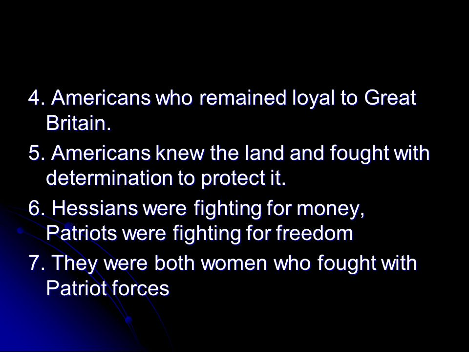 4. Americans who remained loyal to Great Britain.