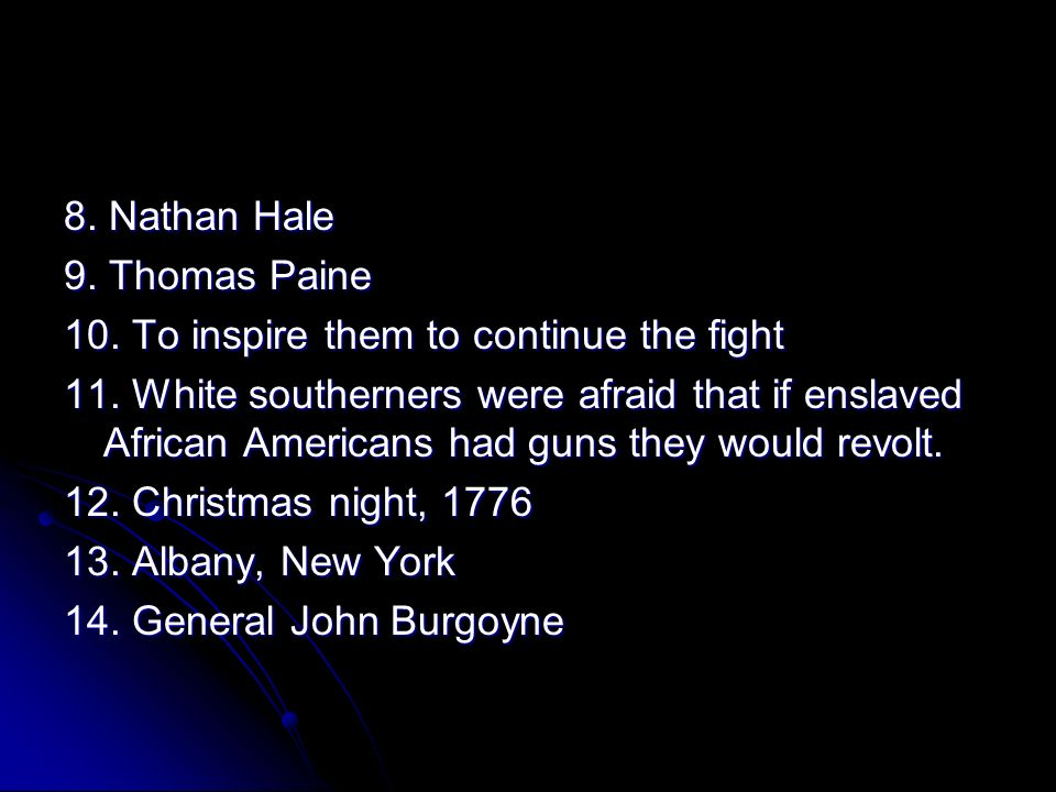 8. Nathan Hale 9. Thomas Paine. 10. To inspire them to continue the fight.