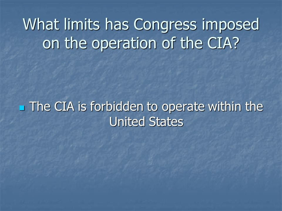 What limits has Congress imposed on the operation of the CIA