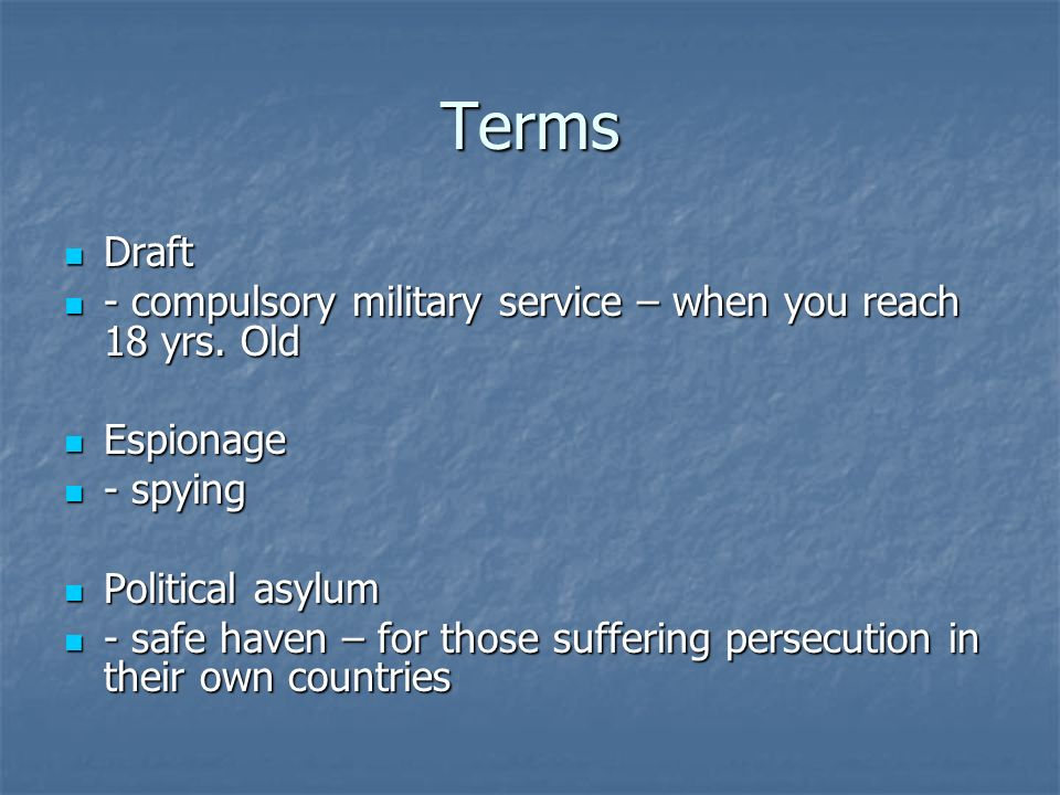 Terms Draft - compulsory military service – when you reach 18 yrs. Old