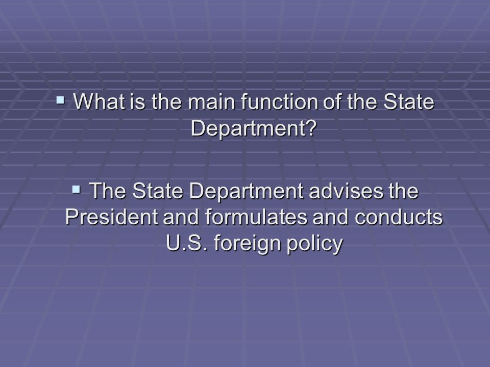 What is the main function of the State Department