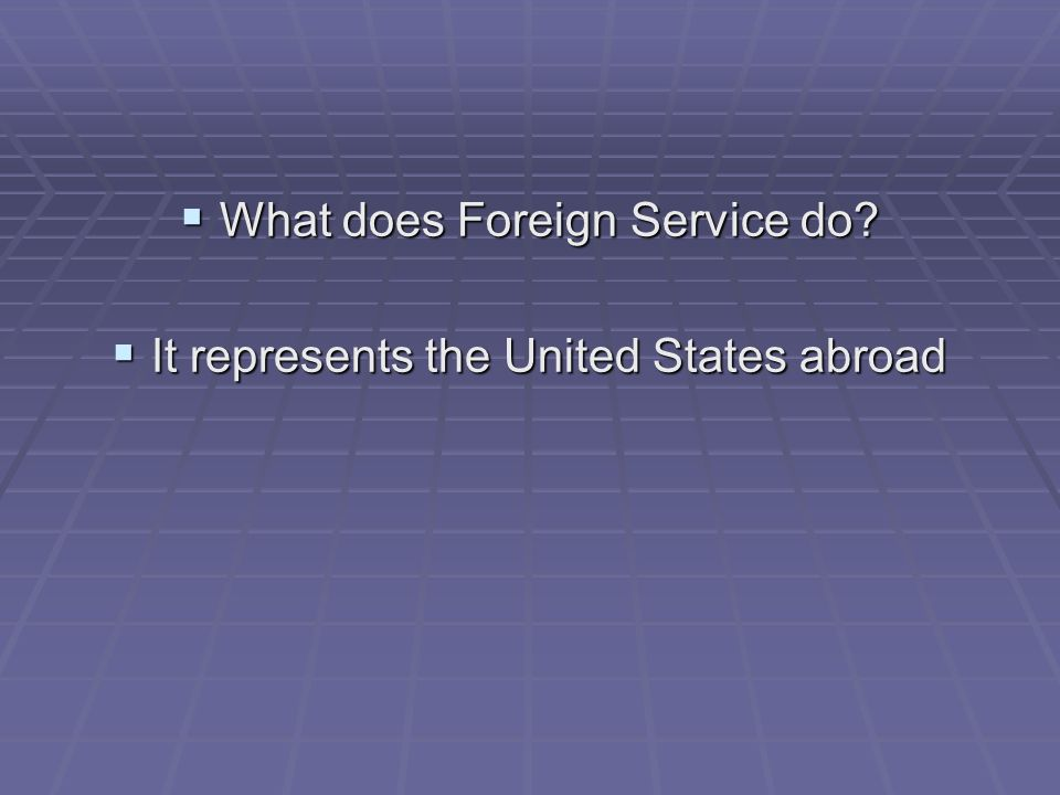 What does Foreign Service do It represents the United States abroad