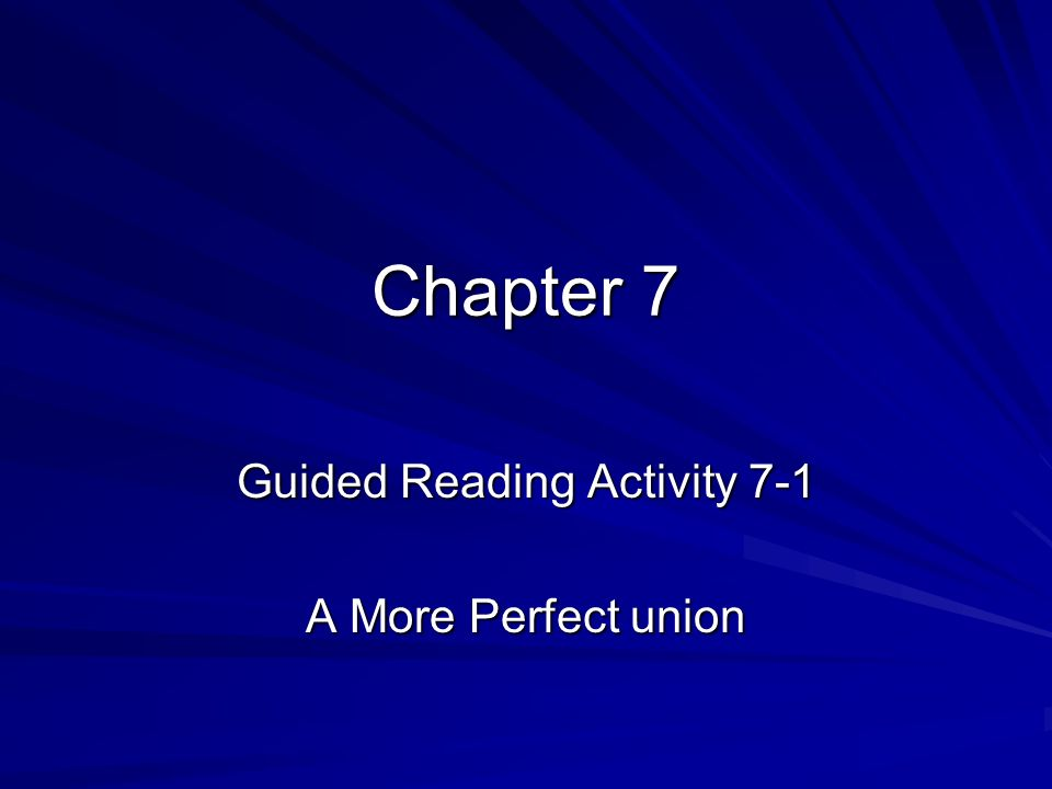 Guided Reading Activity 7-1 A More Perfect union