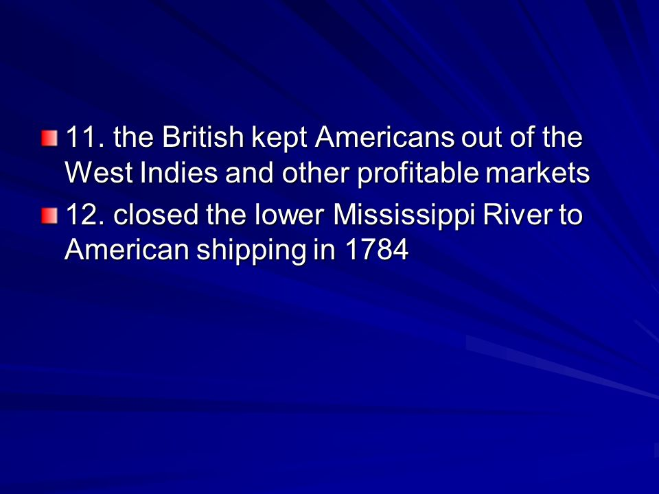 11. the British kept Americans out of the West Indies and other profitable markets