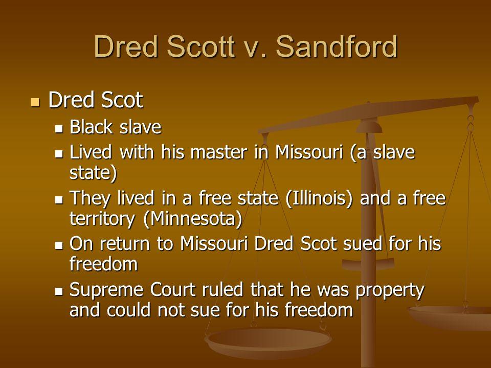 Dred Scott v. Sandford Dred Scot Black slave