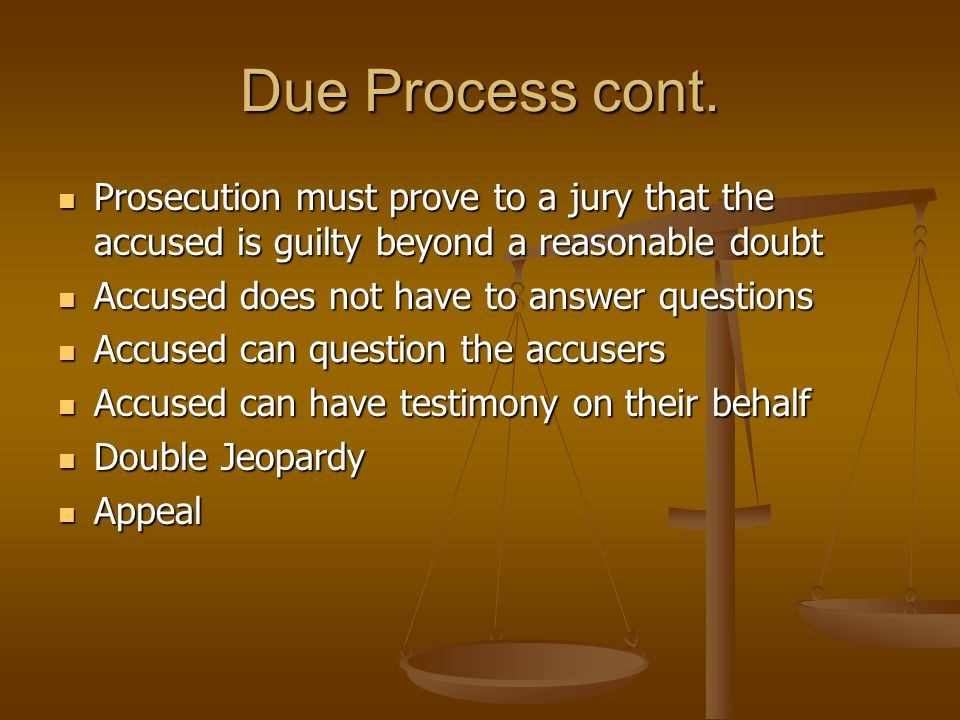 Due Process cont. Prosecution must prove to a jury that the accused is guilty beyond a reasonable doubt.