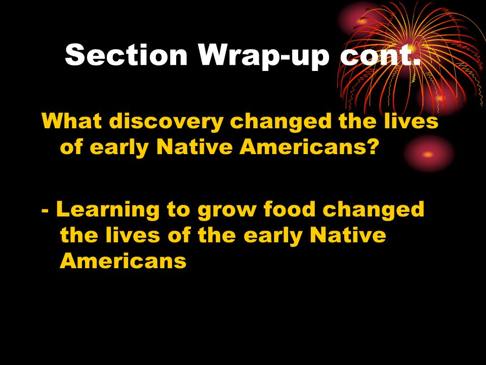 Section Wrap-up cont. What discovery changed the lives of early Native Americans