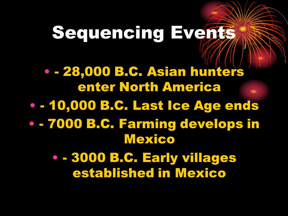 Sequencing Events - 28,000 B.C. Asian hunters enter North America